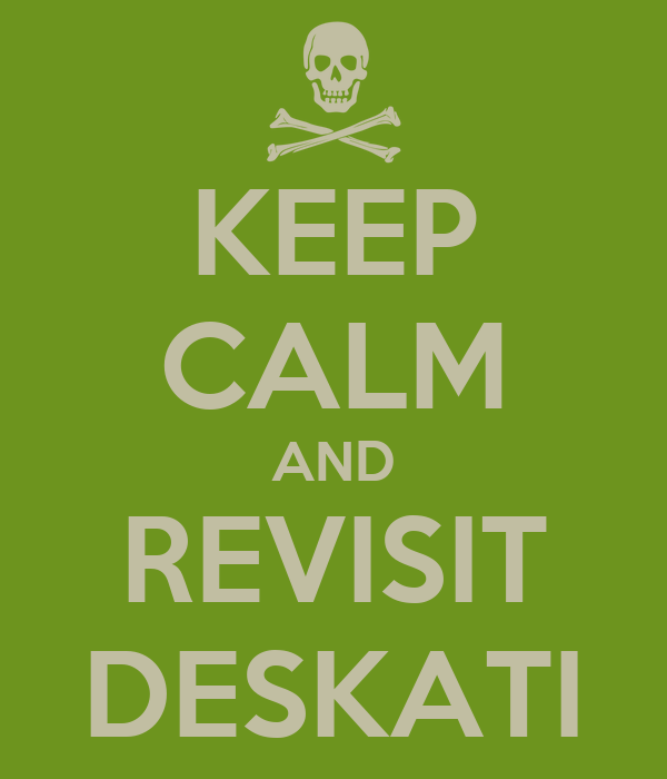 KEEP CALM AND REVISIT DESKATI