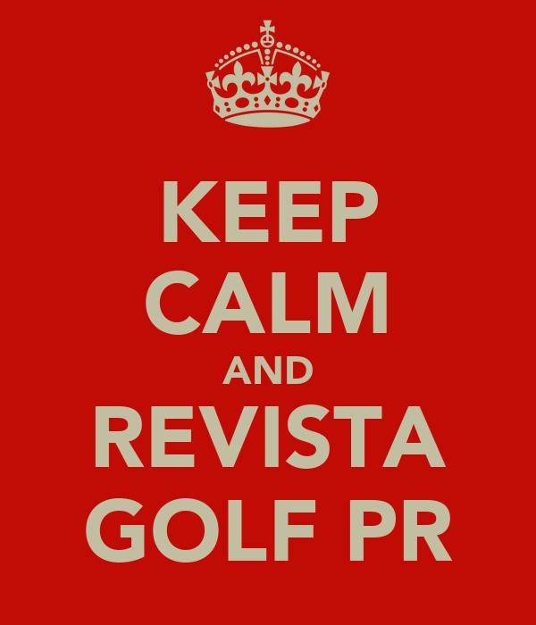KEEP CALM AND REVISTA GOLF PR