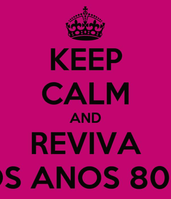 KEEP CALM AND REVIVA OS ANOS 80!!!