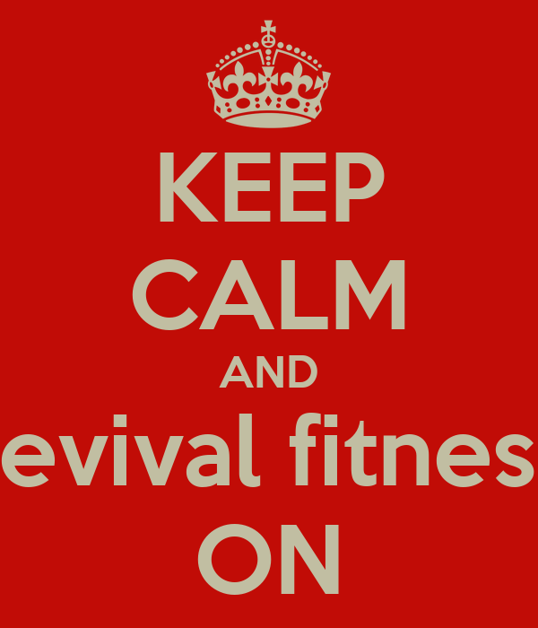 KEEP CALM AND revival fitness ON