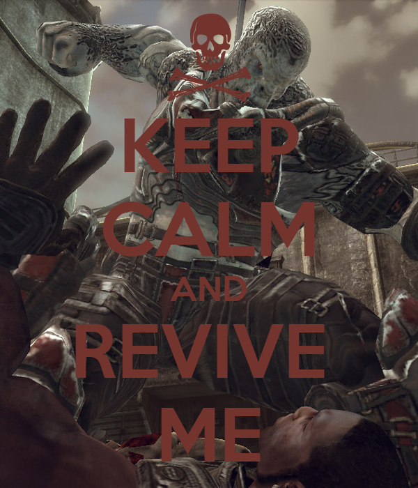 KEEP CALM AND REVIVE  ME