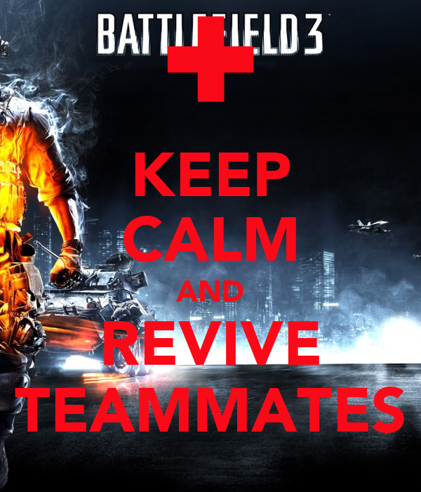 KEEP CALM AND REVIVE TEAMMATES