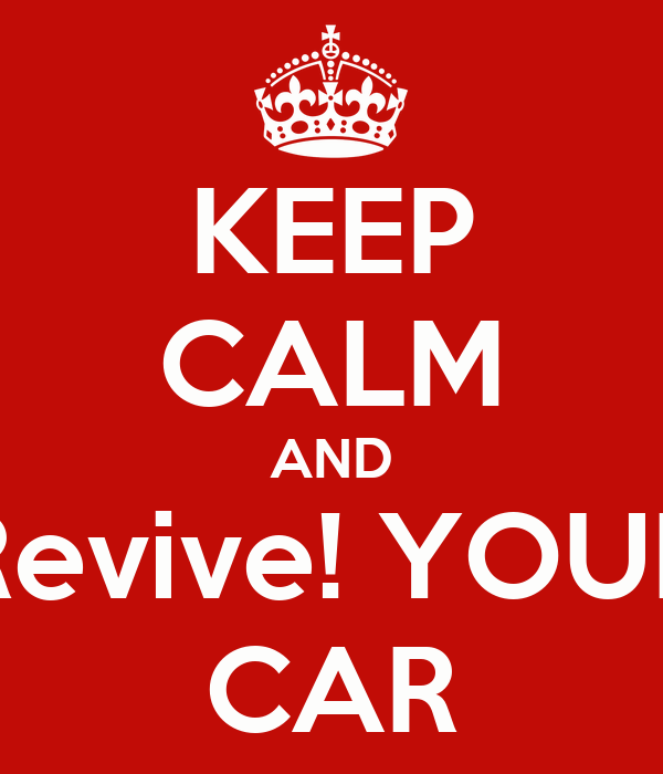 KEEP CALM AND Revive! YOUR CAR
