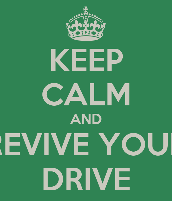 KEEP CALM AND REVIVE YOUR DRIVE