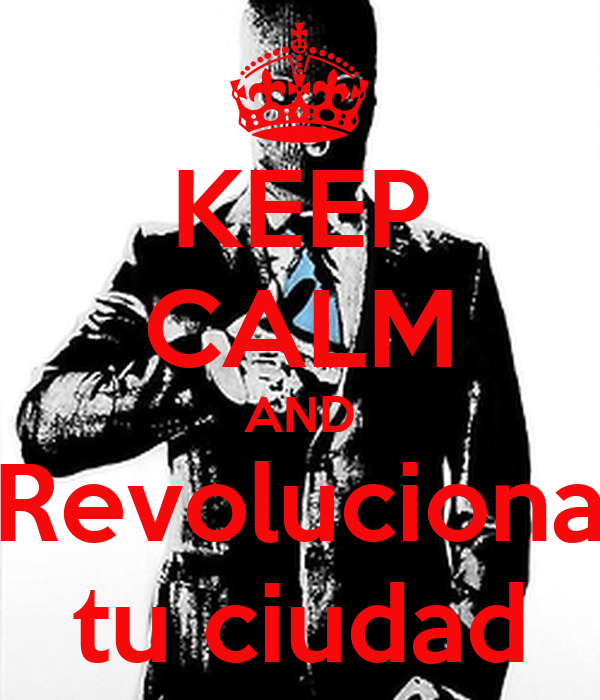 KEEP CALM AND Revoluciona tu ciudad