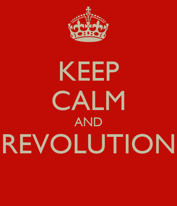 KEEP CALM AND REVOLUTION