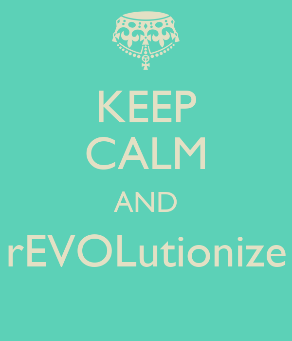 KEEP CALM AND rEVOLutionize
