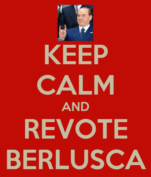 KEEP CALM AND REVOTE BERLUSCA
