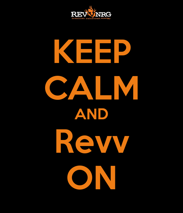 KEEP CALM AND Revv ON