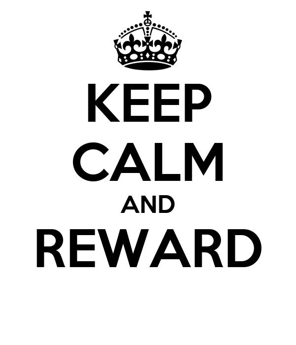 KEEP CALM AND REWARD