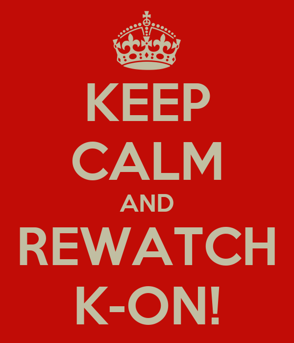 KEEP CALM AND REWATCH K-ON!