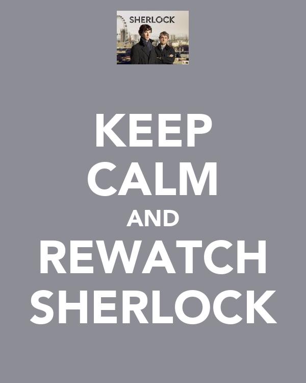 KEEP CALM AND REWATCH SHERLOCK