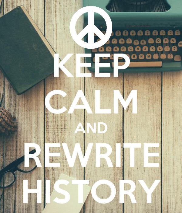 KEEP CALM AND REWRITE HISTORY