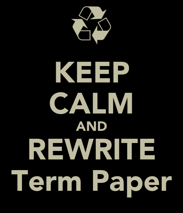 KEEP CALM AND REWRITE Term Paper