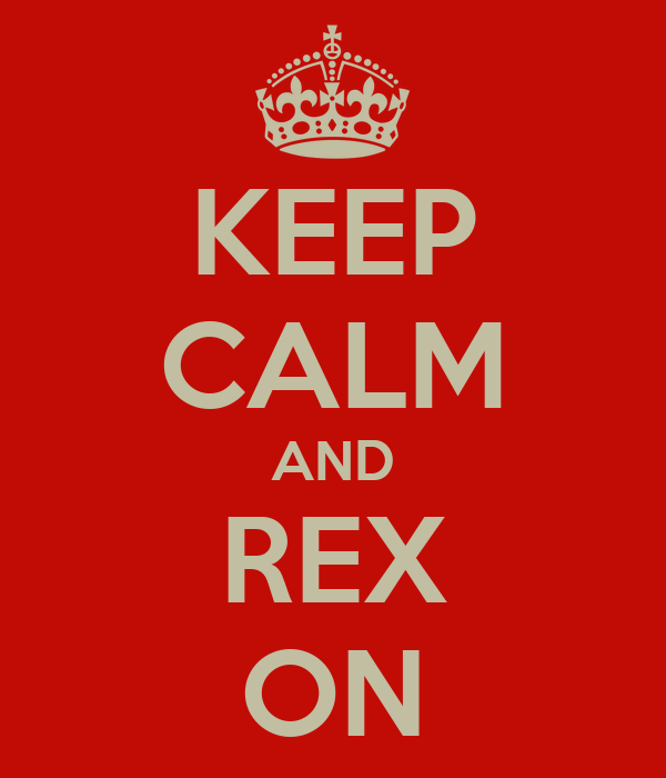 KEEP CALM AND REX ON