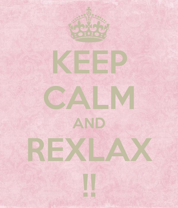 KEEP CALM AND REXLAX !!