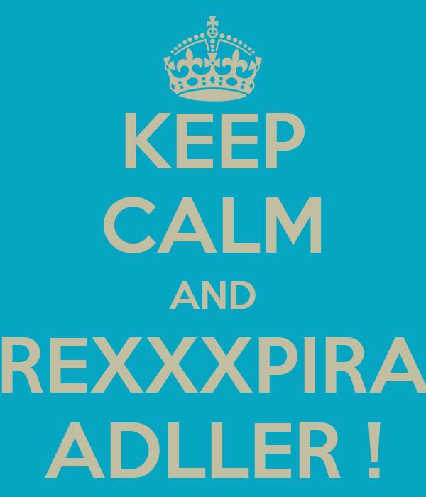 KEEP CALM AND REXXXPIRA ADLLER !