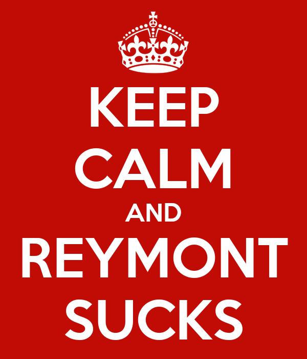 KEEP CALM AND REYMONT SUCKS