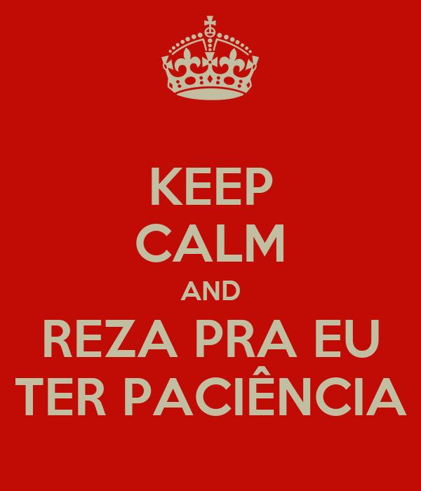 KEEP CALM AND REZA PRA EU TER PACIÊNCIA