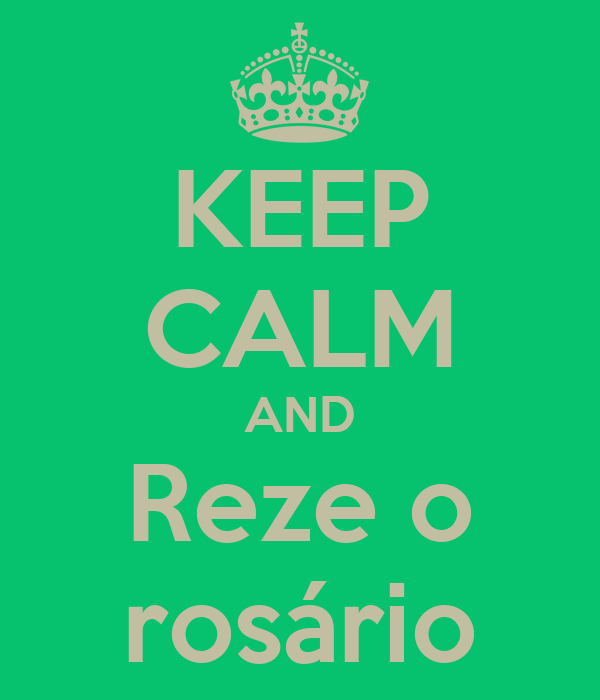 KEEP CALM AND Reze o rosário