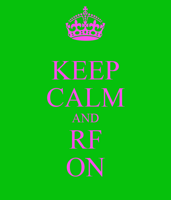 KEEP CALM AND RF ON
