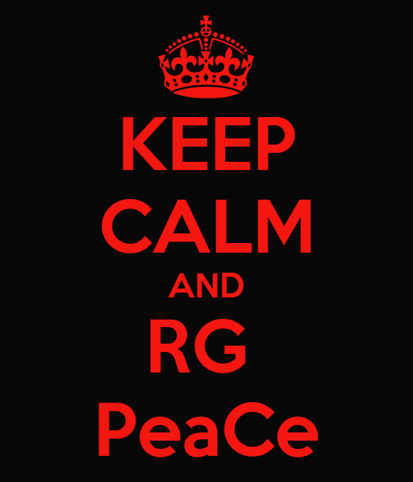 KEEP CALM AND RG  PeaCe