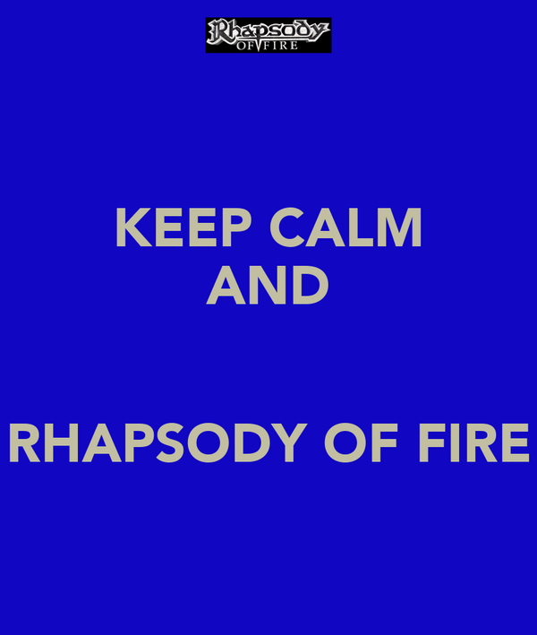 KEEP CALM AND   RHAPSODY OF FIRE