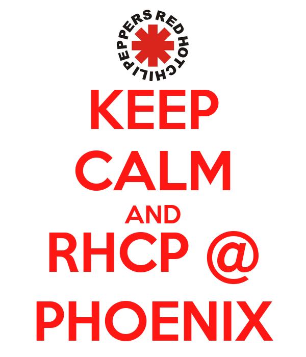 KEEP CALM AND RHCP @ PHOENIX