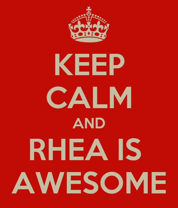 KEEP CALM AND RHEA IS  AWESOME
