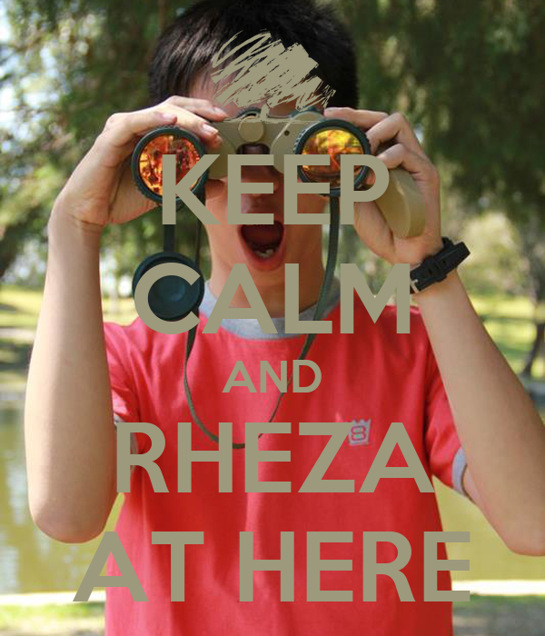 KEEP CALM AND RHEZA AT HERE