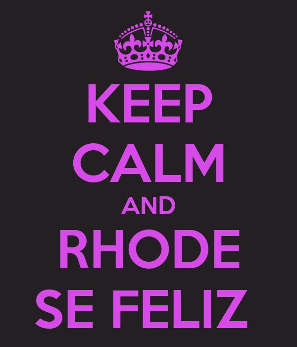 KEEP CALM AND RHODE SE FELIZ