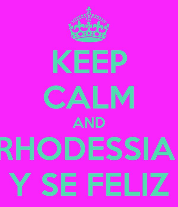 KEEP CALM AND RHODESSIA  Y SE FELIZ