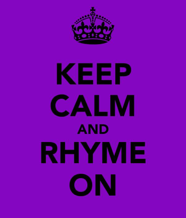 KEEP CALM AND RHYME ON
