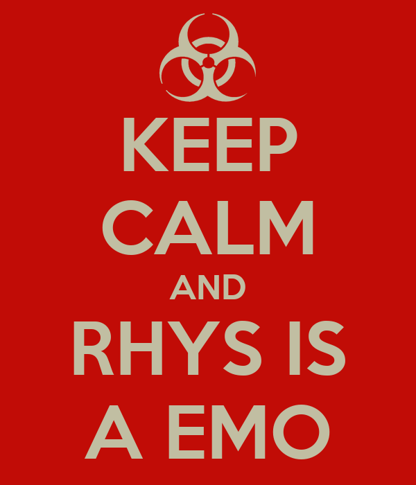 KEEP CALM AND RHYS IS A EMO