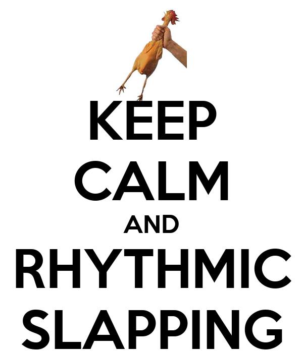 KEEP CALM AND RHYTHMIC SLAPPING