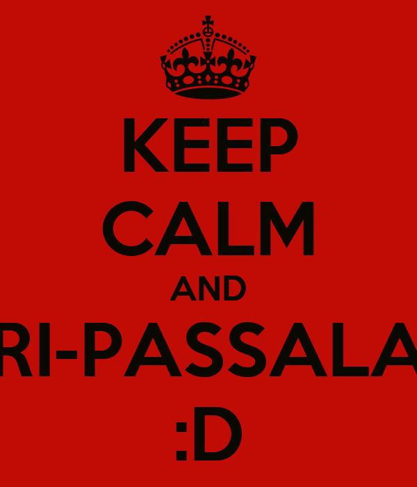 KEEP CALM AND RI-PASSALA :D