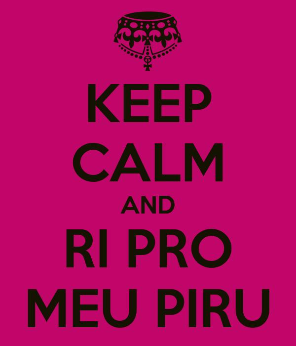 KEEP CALM AND RI PRO MEU PIRU