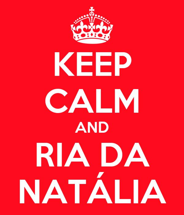 KEEP CALM AND RIA DA NATÁLIA