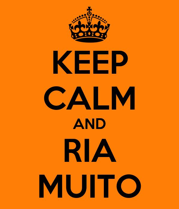 KEEP CALM AND RIA MUITO
