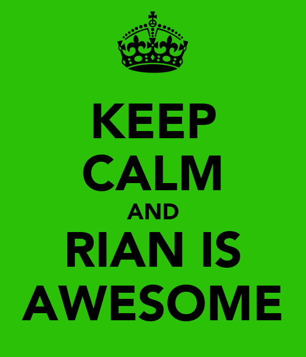 KEEP CALM AND RIAN IS AWESOME