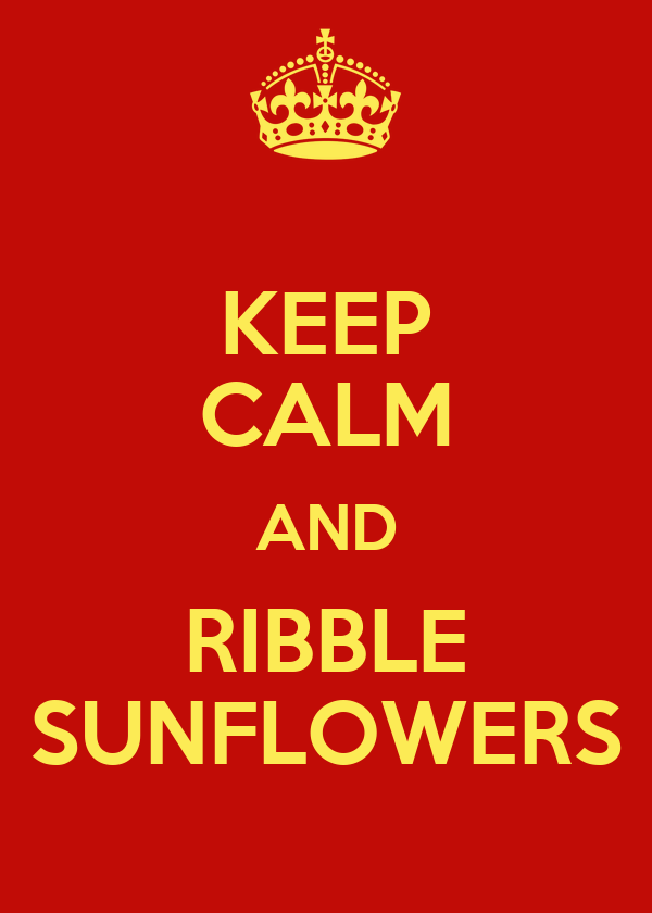 KEEP CALM AND RIBBLE SUNFLOWERS