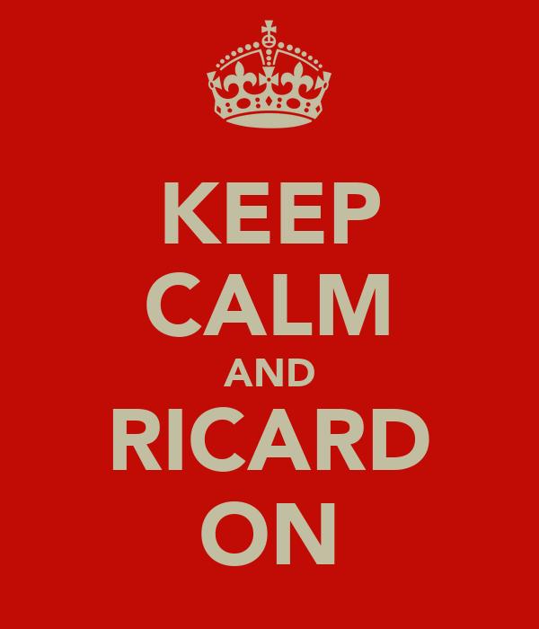KEEP CALM AND RICARD ON