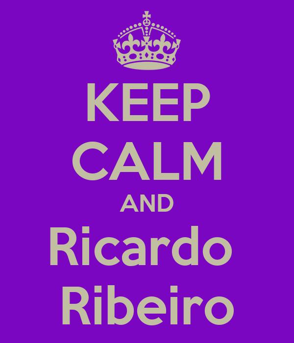 KEEP CALM AND Ricardo  Ribeiro
