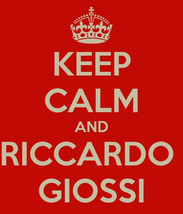 KEEP CALM AND RICCARDO  GIOSSI