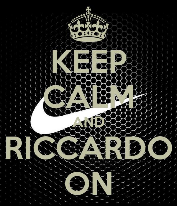 KEEP CALM AND RICCARDO ON