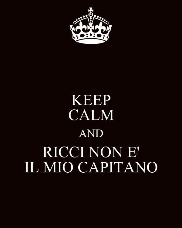 KEEP CALM AND RICCI NON E' IL MIO CAPITANO