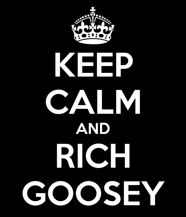 KEEP CALM AND RICH GOOSEY