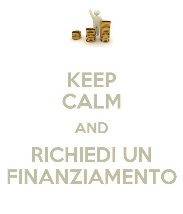 KEEP CALM AND RICHIEDI UN FINANZIAMENTO