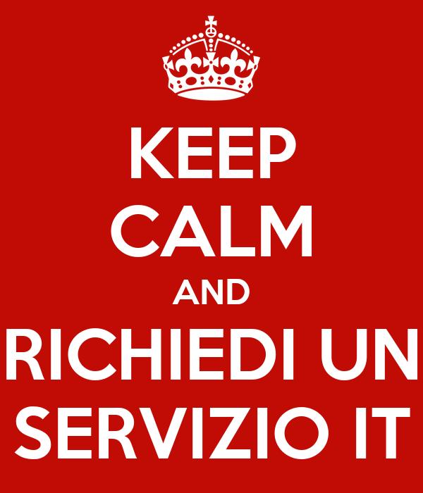 KEEP CALM AND RICHIEDI UN SERVIZIO IT
