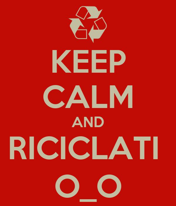 KEEP CALM AND RICICLATI  O_O